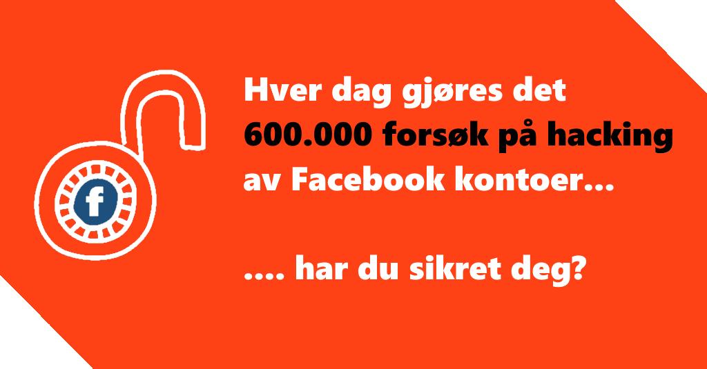 Hver dag gjøres det 600.000 forsøk på hacking av Facebook kontoer…