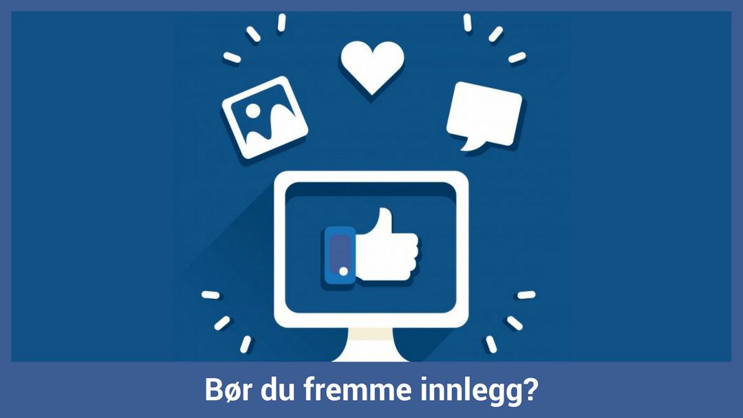 Bør du fremme innlegg på Facebook?