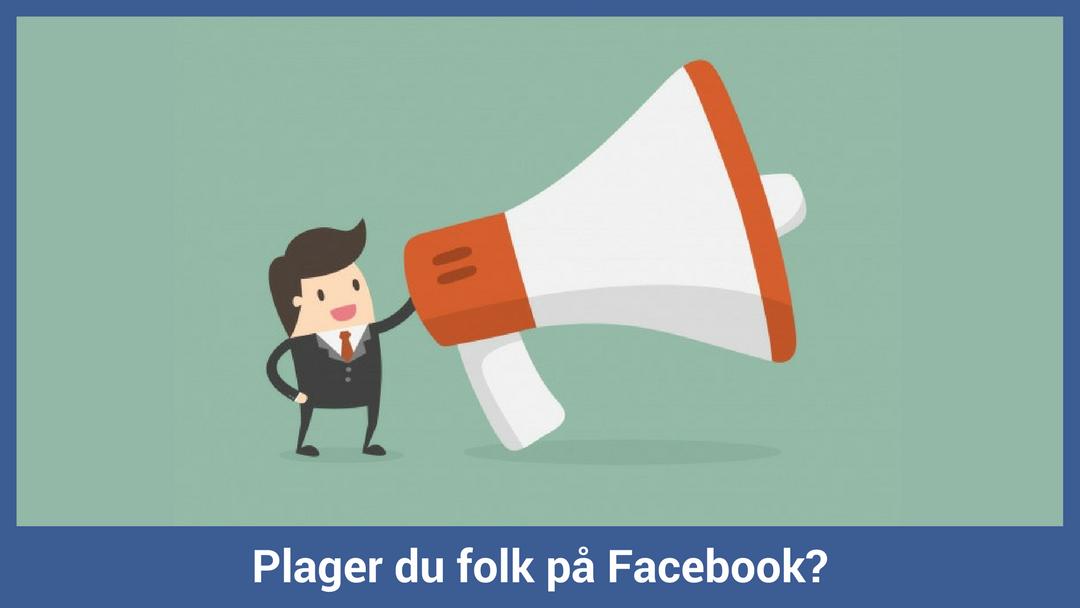 Plager du folk på Facebook?